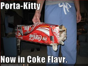 Porta-Kitty  Now in Coke Flavr.