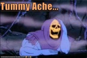 Tummy Ache...