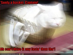 'Sonly a basket, Captain!  Ah can't drive it any fasta' than tha'!