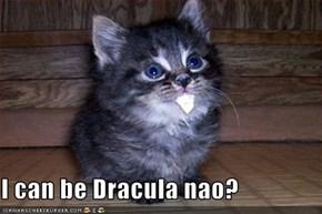 I can be Dracula nao?