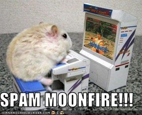 SPAM MOONFIRE!!!