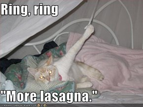 "Ring, ring  ""More lasagna."""