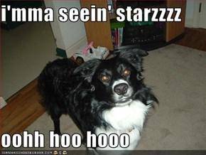i'mma seein' starzzzz  oohh hoo hooo
