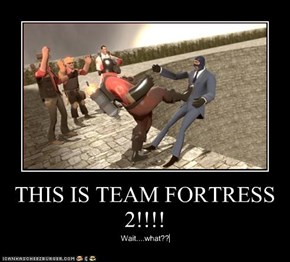 THIS IS TEAM FORTRESS 2!!!!