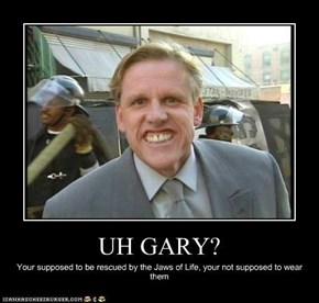 UH GARY?