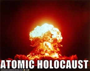 ATOMIC HOLOCAUST