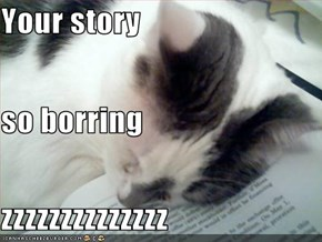 Your story so borring zzzzzzzzzzzzzz