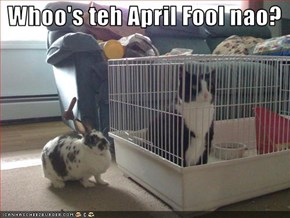 Whoo's teh April Fool nao?