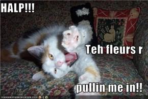 HALP!!! Teh fleurs r pullin me in!!