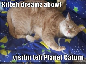 Kitteh dreamz abowt             visitin teh Planet Caturn