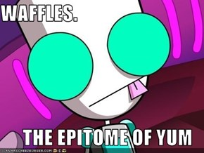 WAFFLES.  THE EPITOME OF YUM