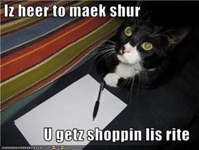 Iz heer to maek shur  U getz shoppin lis rite