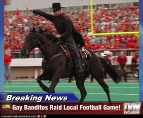 Breaking News - Gay Banditos Raid Local Football Game!