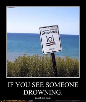 IF YOU SEE SOMEONE DROWNING.