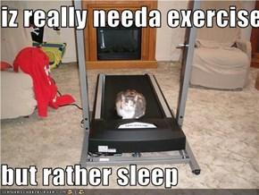 iz really needa exercise  but rather sleep