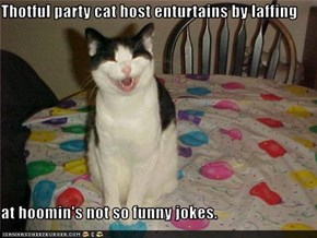 Thotful party cat host enturtains by laffing  at hoomin's not so funny jokes.