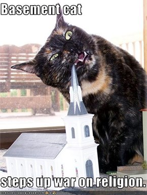 Basement cat  steps up war on religion.