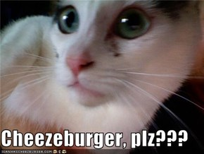 Cheezeburger, plz???