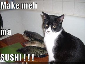 Make meh ma SUSHI ! ! !
