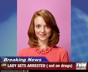Breaking News - LADY GETS ARRESTED ( not on drugs)