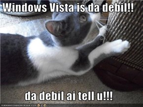 Windows Vista is da debil!!  da debil ai tell u!!!