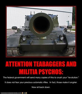 ATTENTION TEABAGGERS AND MILITIA PSYCHOS: