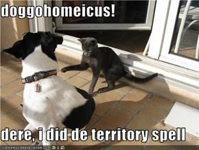 doggohomeicus!  dere, i did de territory spell