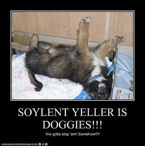 SOYLENT YELLER IS DOGGIES!!!