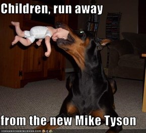 Children, run away  from the new Mike Tyson