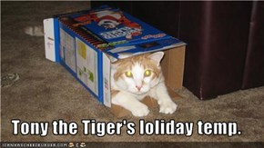 Tony the Tiger's loliday temp.