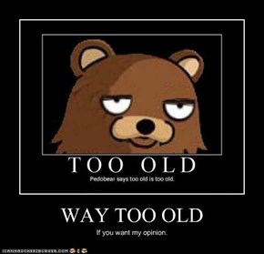 WAY TOO OLD