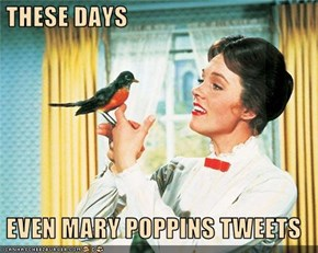 THESE DAYS    EVEN MARY POPPINS TWEETS