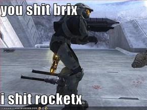 you shit brix  i shit rocketx