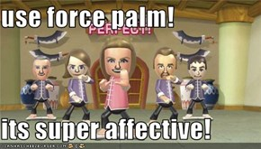 use force palm!  its super affective!