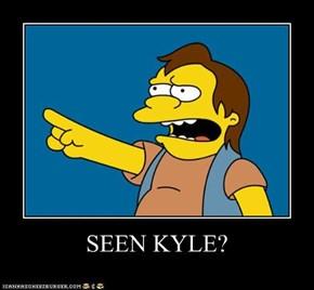 SEEN KYLE?