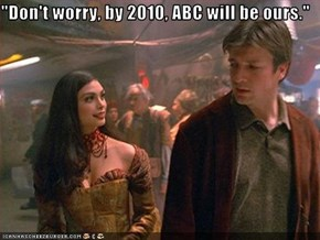 """Don't worry, by 2010, ABC will be ours."""