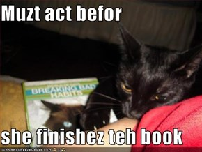 Muzt act befor  she finishez teh book