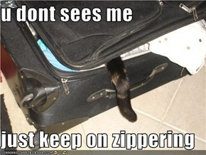 u dont sees me   just keep on zippering