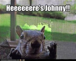 Heeeeeere's Johnny!!