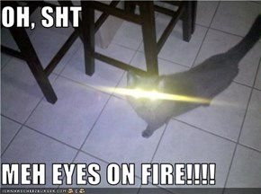 OH, SHT  MEH EYES ON FIRE!!!!