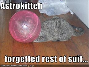 Astrokitteh       forgetted rest of suit...