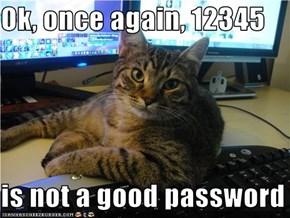 Ok, once again, 12345  is not a good password