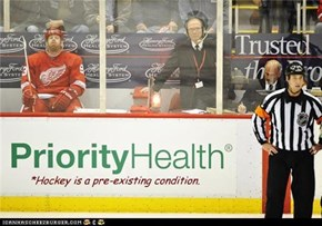 *Hockey is a pre-existing condition.
