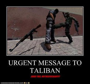 URGENT MESSAGE TO TALIBAN