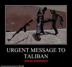 URGENT MESSAGE TO TALIBAN