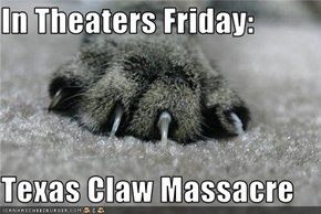 In Theaters Friday:  Texas Claw Massacre