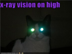 x-ray vision on high