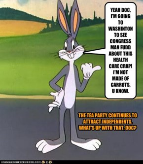 YEAH DOC,  I'M GOING TO WASHINTON TO SEE CONGRESSMAN FUDD ABOUT THIS HEALTH CARE CRAP! i'M NOT MADE OF CARROTS,  U KNOW.