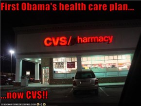 First Obama's health care plan...  ...now CVS!!