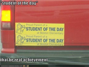 """student of the day""  that be real achievement"